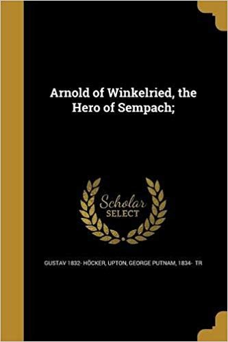 Arnold of Winkelried, The Hero of Sempach